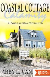 Coastal Cottage Calamity (A Logan Dickerson Cozy Mystery Book 2)