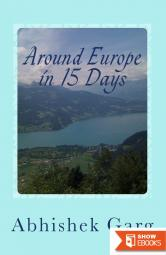 Around Europe in 15 Days: Travel Guide for the Economy Backpacker to a 15 Days Jet Set Adventure Across Europe by Eurail in Less Than 2500 Euros While Surviving on Vegetarian Food
