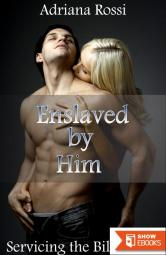 Enslaved by Him Part 5 (Servicing the Billionaire)