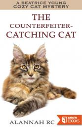 The Counterfeiter-Catching Cat: A Beatrice Young Cozy Cat Mystery (Beatrice Young Cozy Cat Mysteries Book 1)