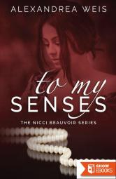 To My Senses The Nicci Beauvoir Series Book 1