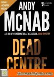 Dead Centre (Nick Stone Book 14): Andy McNab's Best-Selling Series of Nick Stone Thrillers – Now Available in the US, With Bonus Material