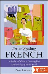 Better Reading French : A Reader and Guide to Improving Your Understanding of Written French: A Reader and Guide to Improving Your Understanding of Written French