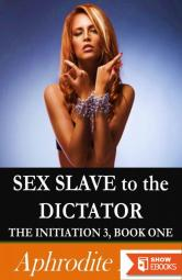 Sex Slave to the Dictator (The Initiation 3)