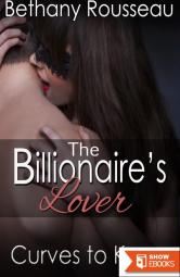 The Billionaire's Lover: Curves To Keep (Part One) (A BBW Erotic Romance)