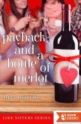 Payback and a Bottle of Merlot: Like Sisters Series Book One