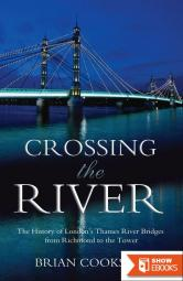 Crossing the River: The History of London's Thames River Bridges From Richmond to the Tower