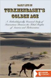 Daily Life in Turkmenbashy's Golden Age: A Methodologically Unsound Study of Interactions Between the Tribal Peoples of America and Turkmenistan (Paperback) – Common
