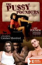 The Pussy Pounders Volume 1 ( A Novella )