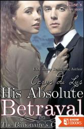 His Absolute Betrayal – Elise's Love Story: The Billionaire's Continuum (2) (A Contemporary Romance Novel)