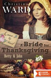A Mail Order Bride for Thanksgiving: Betty & John (Love by Mail 5)