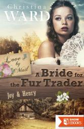 A Mail Order Bride for the Fur Trader: Joy & Henry (Love by Mail 3)
