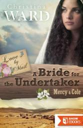 A Mail Order Bride for the Undertaker: Mercy & Cole (Love by Mail 1)