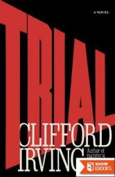 Clifford Irving's Legal Novels – 01 – TRIAL – a Legal Thriller