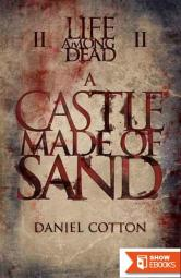 Life Among The Dead (Book 2): A Castle Made of Sand