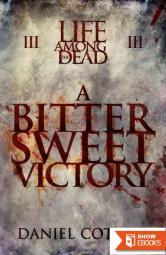 Life Among The Dead (Book 3): A Bittersweet Victory