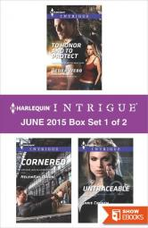 Harlequin Intrigue June 2015 – Box Set 1 of 2: To Honor and To ProtectCorneredUntraceable
