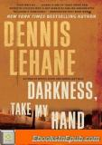 A Collection of Three Books by Dennis Lehane: Mystic River; Darkness Take My Hand; And a Drink Before the War