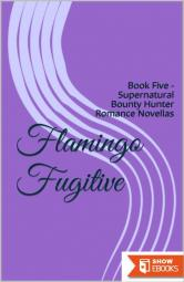 Flamingo Fugitive (Supernatural Bounty Hunters 5)