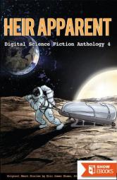 Heir Apparent – Digital Science Fiction Anthology 4