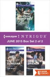 Harlequin Intrigue June 2015 – Box Set 2 of 2: Navy SEAL NewlywedThe GuardianSecurity Breach