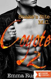 Coyote: Book 2 (A Motorcycle Club Romance) (Snakes Bite MC: Coyote)