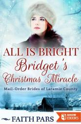 All Is Bright: Bridget's Christmas Miracle (Mail-Order Brides of Laramie County 1)