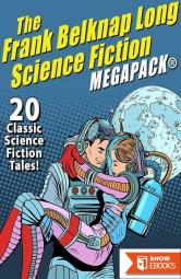 The Frank Belknap Long Science Fiction MEGAPACK®: 20 Classic Science Fiction Tales