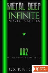 Metal Deep: Infinite: Episode 2 – Something Beautiful