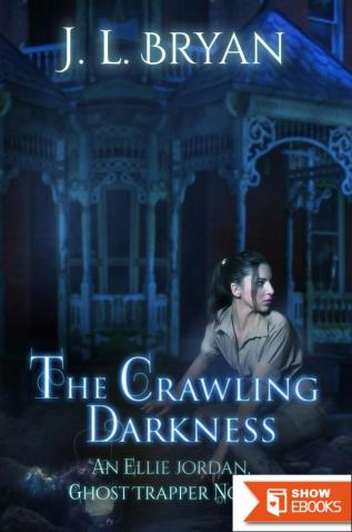 The Crawling Darkness (Ellie Jordan, Ghost Trapper Book 3)