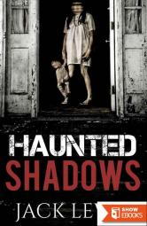 Haunted Shadows 1: Sickness Behind Young Eyes