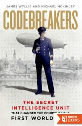 The Codebreakers: The True Story of the Secret Intelligence Team That Changed the Course of the First World War