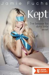 Kept – I've Become His Dirty Little Secret