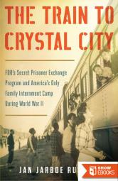 The Train to Crystal City: FDR's Secret Prisoner Exchange