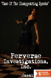Perverse Investigations, Inc.: Case Of The Disappearing Spooks