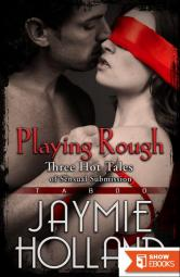 Playing Rough: 3 Hot Tales of Sensual Submission
