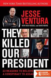 They Killed Our President: 63 Reasons to Believe There Was a Conspiracy to Assassinate JFK
