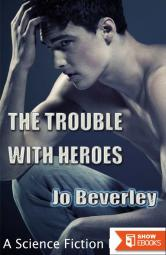 The Trouble With Heroes….