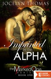 Imprinted By The Alpha (BBW Paranormal Shape Shifter Romance) (The Marked One – Book 1)