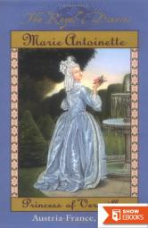 Marie Antoinette: Princess of Versailles, Austria – France, 1769 (The Royal Diaries)