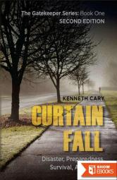 Curtain Fall: Second Edition, Disaster, Preparedness, Survival, Awakening (The Gatekeeper Book 1)