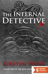 The Infernal Detective: Book Four in the Riga Hayworth Series