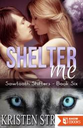 Shelter Me (Sawtooth Shifters, 6)