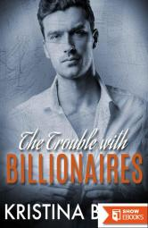 The TROUBLE With BILLIONAIRES: Book 2