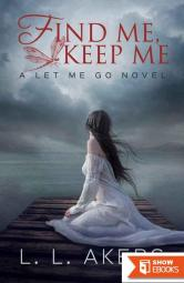Find Me, Keep Me: A Let Me Go Novel (A Let Me Go series Book 3)