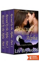 Rescued By The Alpha: Complete Serial (Feral Protectors 1)