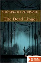 Surviving the Aftermath:: The Dead Linger