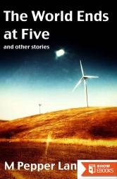 The World Ends at Five & Other Stories