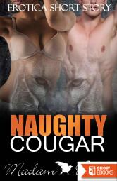 EROTICA: Naughty Cougar (Naughty Taboo, BWWM Short Story, Older Woman Younger Man Cougar Short Story New Adult Contemporary, Mature Woman Seducing,Women Fiction Short Stories)