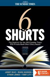 Six Shorts – the Finalists for the 2013 Sunday Times EFG Private Bank Short Story Award